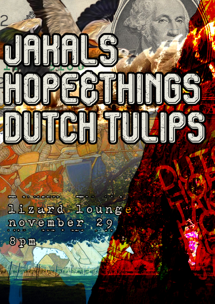 Jakals, Hope & Things, Dutch Tulips at Lizard Lounge 11/29